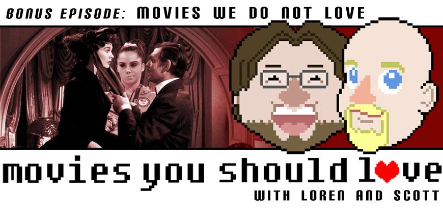Bonus Episode:  Movies We Do Not Love